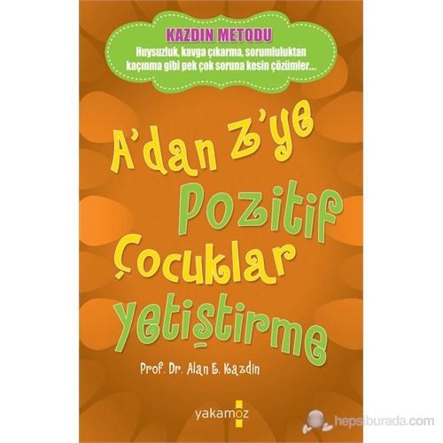 A'dan Z'ye Pozitif Çocuklar Yetiştirme - Alan E. Kazdin
