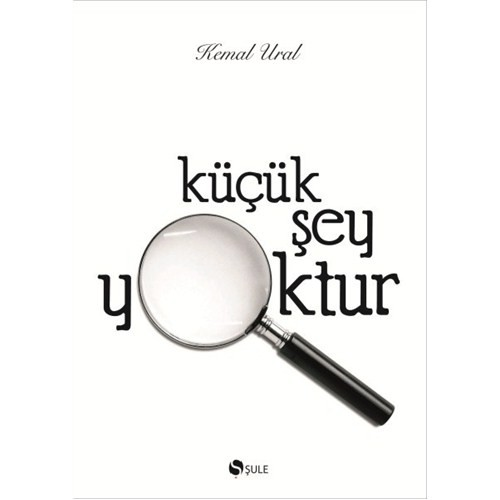 Küçük Şey Yoktur (Ciltli)-Kemal Ural