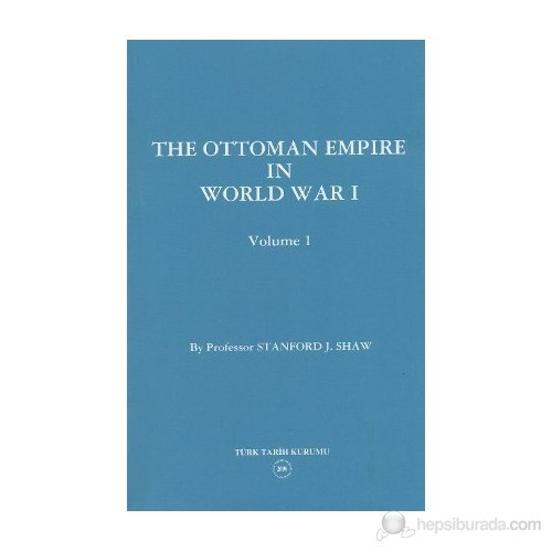 The Ottoman Empire İn World War I: Prelude To War Volume 1-Stanford J. Shaw