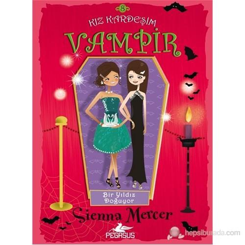 Bir Kız Kardeşim Vampir 8 Bir Yıldız Doğuyor-Sienna Mercer