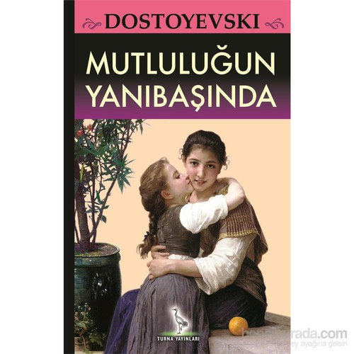 Mutluluğun Yanıbaşında - Fyodor Mihayloviç Dostoyevski