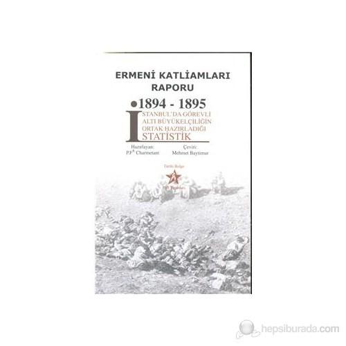 Ermeni Katliamları Raporu 1894-1895 (İstanbul'da Görevli Altı Büyükelçiliğin Ortak Hazırladığı İsta