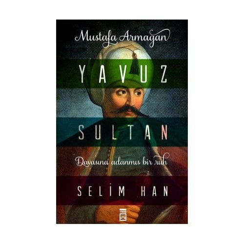 Yavuz Sultan Selim Han - Mustafa Armağan
