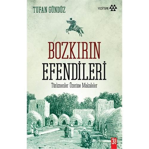 Bozkırın Efendileri (Türkmenler Üzerine Makaleler) - Tufan Gündüz