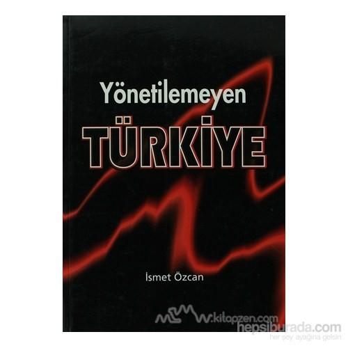 Yönetilemeyen Türkiye-İsmet Özcan
