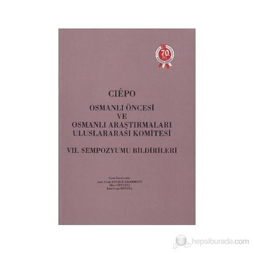 Ciepo Osmanlı Öncesi Ve Osmanlı Araştırmaları Uluslararası Komitesi 7. Sempozyumu Bildirileri
