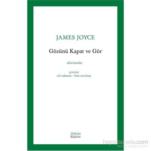 Gözünü Kapat Ve Gör - James Joyce