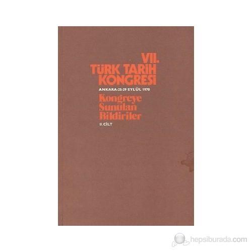 7. Türk Tarih Kongresi 2. Cilt - Kongreye Sunulan Bildiriler-Kolektif