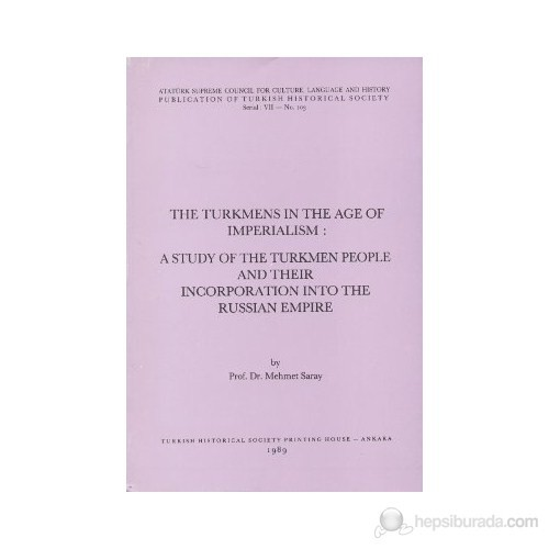 The Turkmens İn The Age Of Imperialism: A Study Of The Turkmen People And Their Incorporation Into The Russian Empire-Mehmet Saray