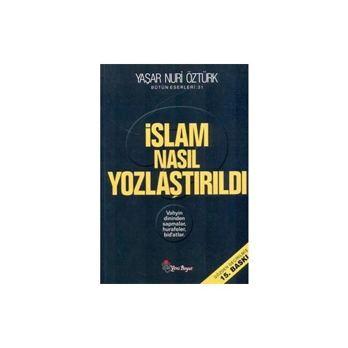 İslam Nasıl Yozlaştırıldı - Yaşar Nuri Öztürk