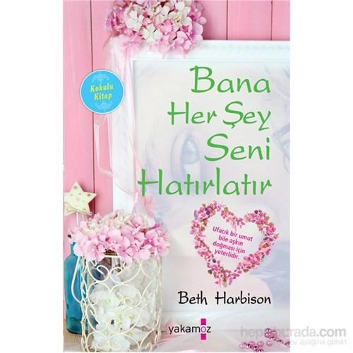 Bana Her Şey - Seni Hatırlatır - Beth Harbison