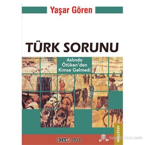Türk Sorunu - Aslında Ötüken'den Kimse Gelmedi