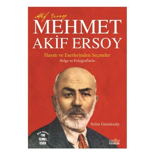 Mehmet Akif Ersoy - Hayatı Ve Eserlerinden Seçmeler - Selim Gündüzalp