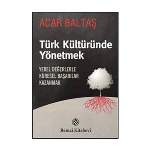 Türk Kültüründe Yönetmek - Acar Baltaş