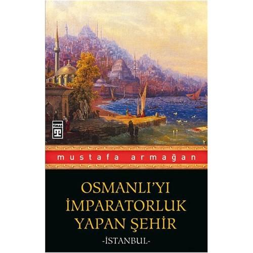 Osmanlı'yı İmparatorluk Yapan Şehir - İstanbul