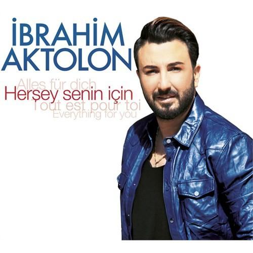 İbrahim Aktolon - Herşey Senin İçin