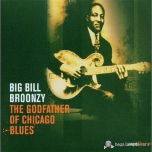 Big Bill Broonzy - The Godfather Of Chicago Blues