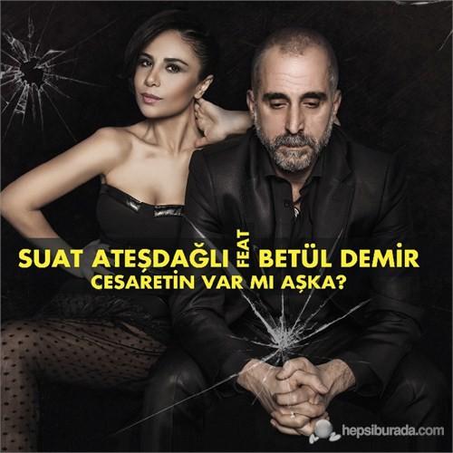 Suat Ateşdağlı & Betül Demir - Cesaretin Var Mı Aşka?
