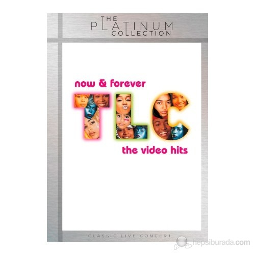 Tlc - Now & Forever/The Video Hits (The Platinum Collection)