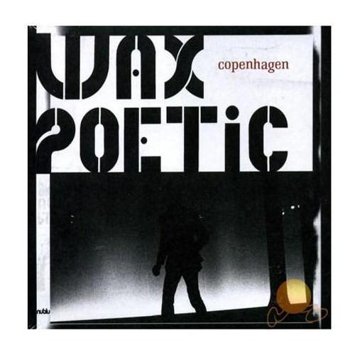 Wax Poetıc - Copenhagen