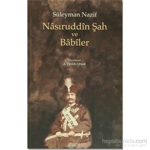 Nasıruddin Şah Ve Babiler-Süleyman Nazif