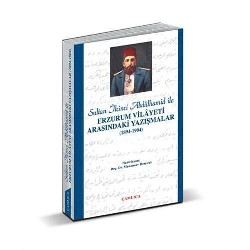 Sultan İkinci Abdülhamid Han ile Erzurum Vilayeti Arasındaki Yazışmalar (1894-1904)