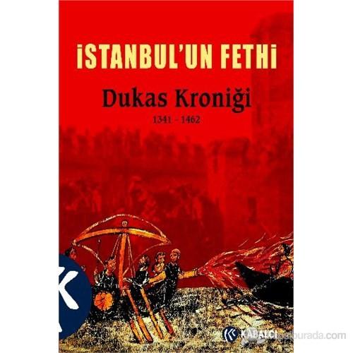 İstanbul'un Fethi Dukas Kroniği 1341-1462 - Dukas