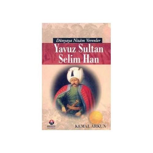 Dünyaya Nizam Verenler - Yavuz Sultan Selim Han