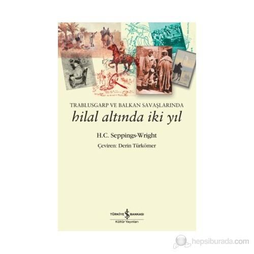 Trablusgarp Ve Balkan Savaşlarında Hilal Altında İki Yıl-H. C. Seppings-Wright
