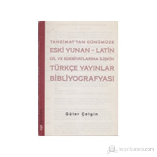 Tanzimat'tan Günümüze Eski Yunan-Latin Dil ve Edebiyatlarına İlişkin Bibliyografyası