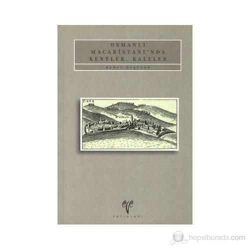Osmanlı Macaristan'ında Kentler, Kaleler - Burcu Özgüven