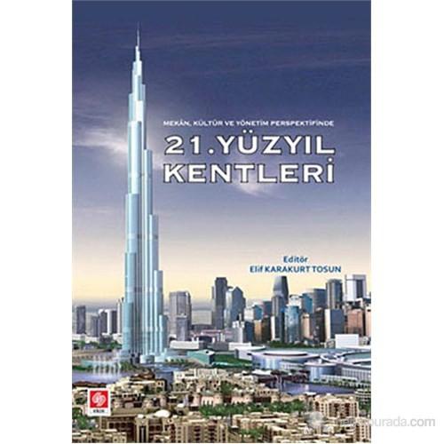 21. Yüzyıl Kentler (Mekan, Kültür ve Yönetim Perspektifinde)
