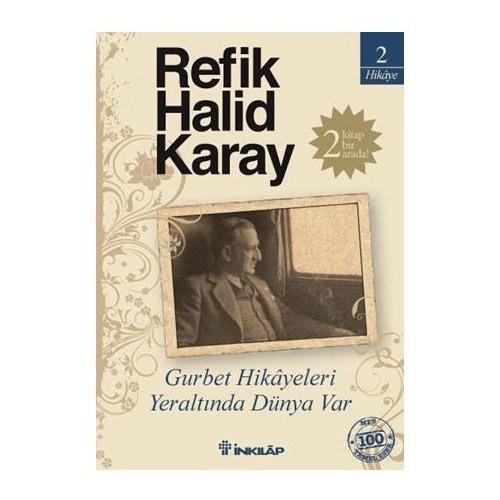 Gurbet Hikayeleri - Yeraltında Dünya Var (İki Kitap Bir Arada) - Refik Halid Karay