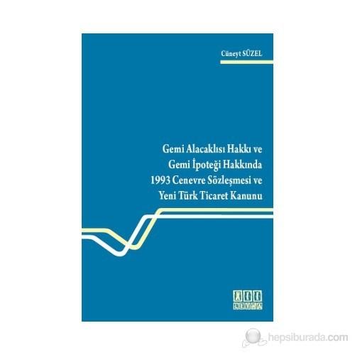 Gemi Alacaklısı Hakkı ve Gemi İpoteği Hakkında 1993 Cenevre Sözleşmesi ve Yeni Türk Ticaret Kanunu