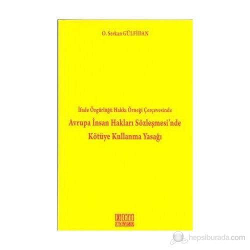 İfade Özgürlüğü Hakkı Örneği Çerçevesinde Avrupa İnsan Hakları Sözleşmesi'Nde Kötüye Kullanma Yasağ-Osman Serkan Gülfidan
