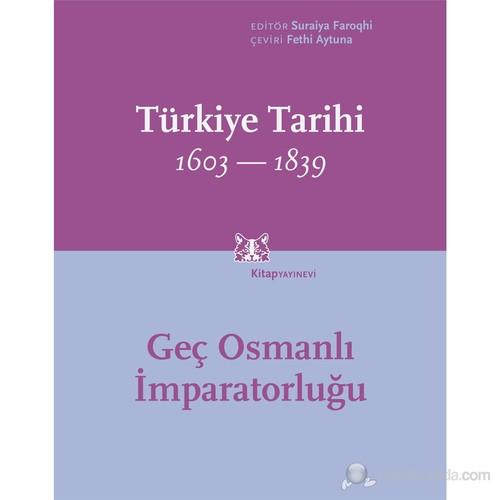 Türkiye Tarihi 1603-1839 / Geç Osmanlı İmparatorluğu