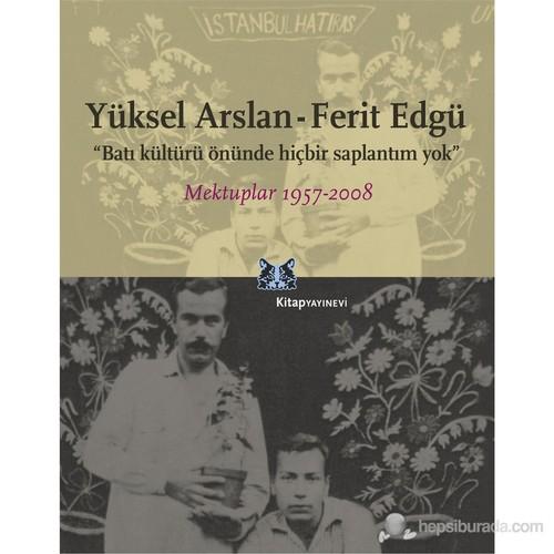 Mektuplar 1957-2008 / Batı Kültürü Önünde Hiçbir Saplantım Yok