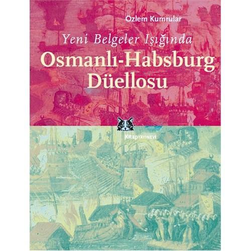 Osmanlı-Habsburg Düellosu, Yeni Belgeler Işığında - Özlem Kumrular
