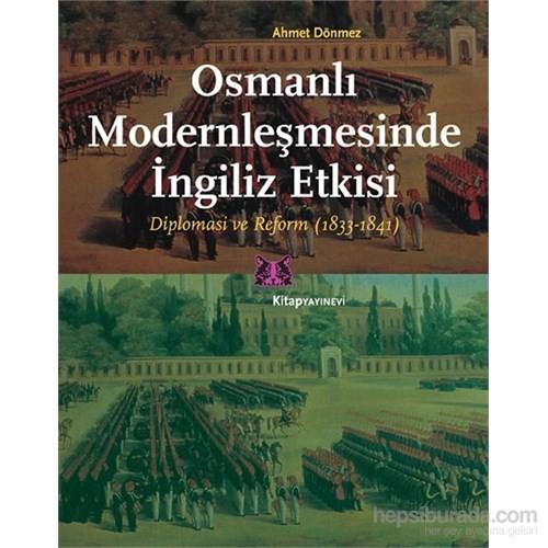 Osmanlı Modernleşmesinde İngiliz Etkisi - Diplomasi ve Reform (1833-1841) - Yrd. Doç. Dr. Ahmet Dönmez