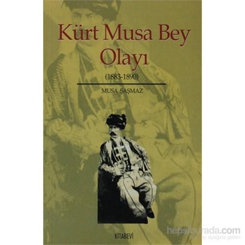 Kürt Musa Bey Olayı (1883-1890)-Musa Şaşmaz