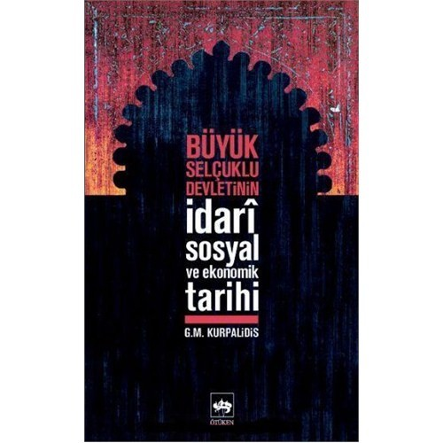 Büyük Selçuklu Devletinin İdarî Sosyal Ve Ekonomik Tarihi-G.M. Kurpalidis