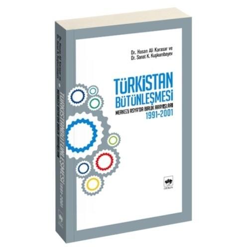 """Türkistan Bütünleşmesi """"Merkezi Asya'da Birlik Arayışları 1991-2001"""""""