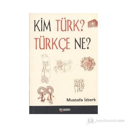 Kim Türk? Türkçe Ne?-Mustafa İzberk