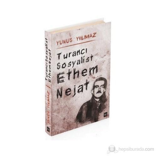 Turancı Sosyalist Ethem Nejat-Yunus Yılmaz