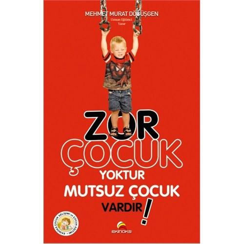 Zor Çocuk Yoktur Mutsuz Çocuk Vardır! - Mehmet Murat Döğüşgen