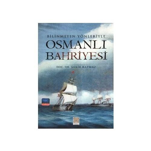 Bilinmeyen Yönleriyle Osmanlı Bahriyesi