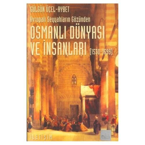 OSMANLI DÜNYASI VE İNSANLARI / 1530-1699