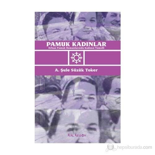 Pamuk Kadınlar: Orhan Pamuk Romanlarında Kadının Temsili