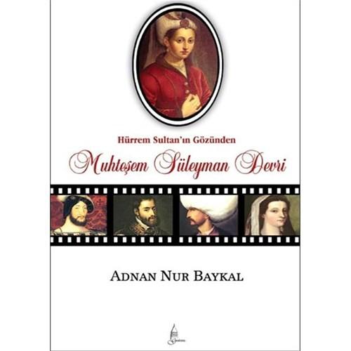 Hürrem Sultan'ın Gözünden: Muhteşem Süleyman Devri - Adnan Nur Baykal