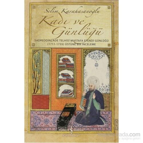 Kadı ve Günlüğü - Sadreddinzade Telhisi Mustafa Efendi Günlüğü (1717-1735) Üstüne Bir İnceleme